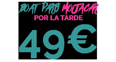 49€ BOAT PARTY MOJACAR POR LA TARDE