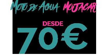 70€ MOTO DE AGUA MOJACAR